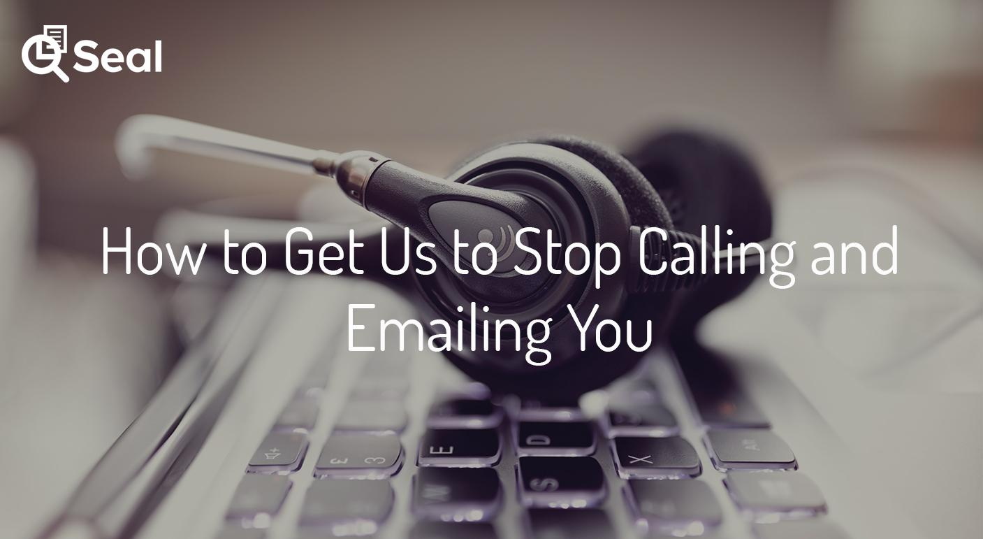 How to Get Us to Stop Calling and Emailing You