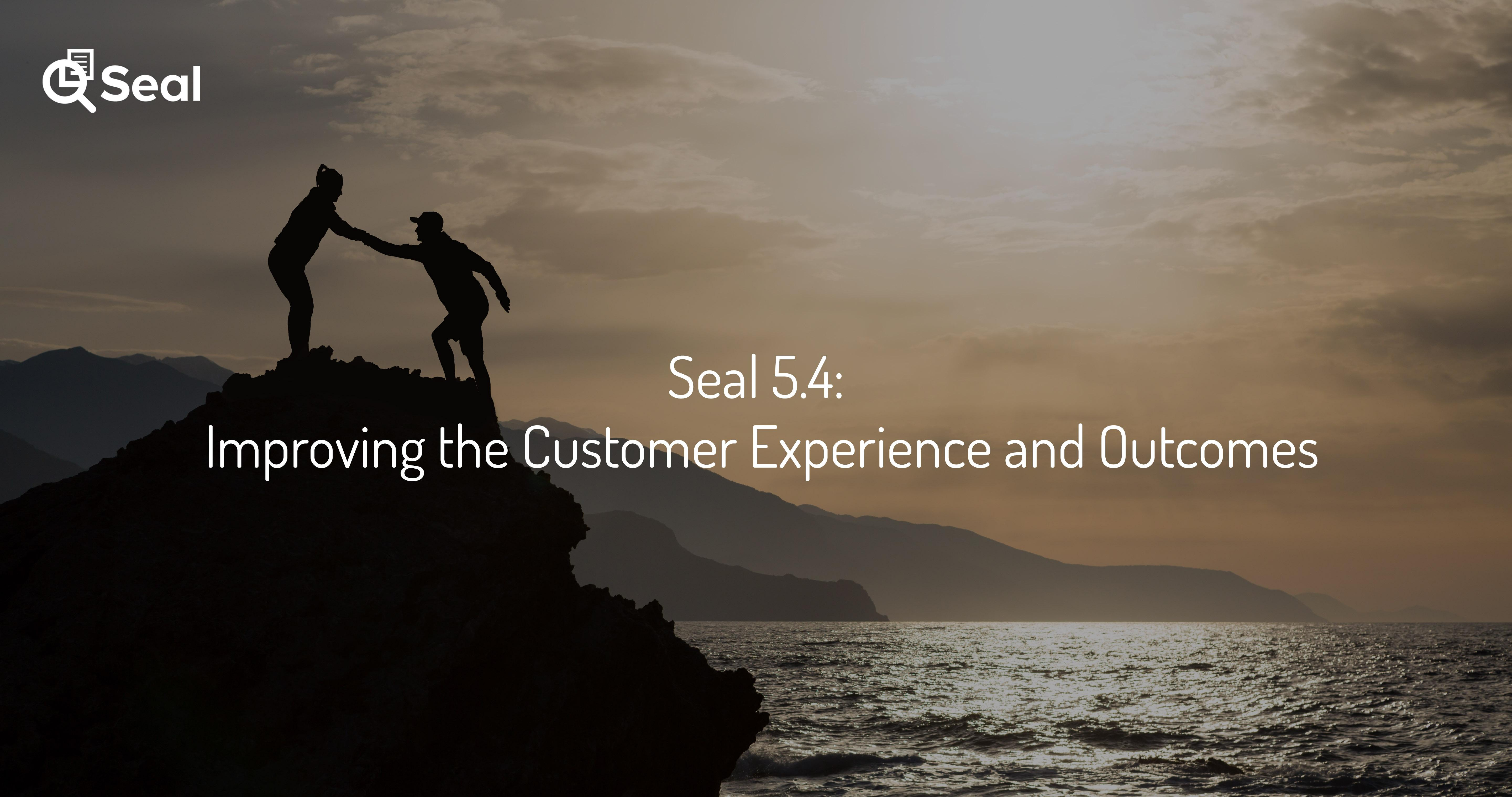 Seal 5.4: Improving the Customer Experience and Outcomes