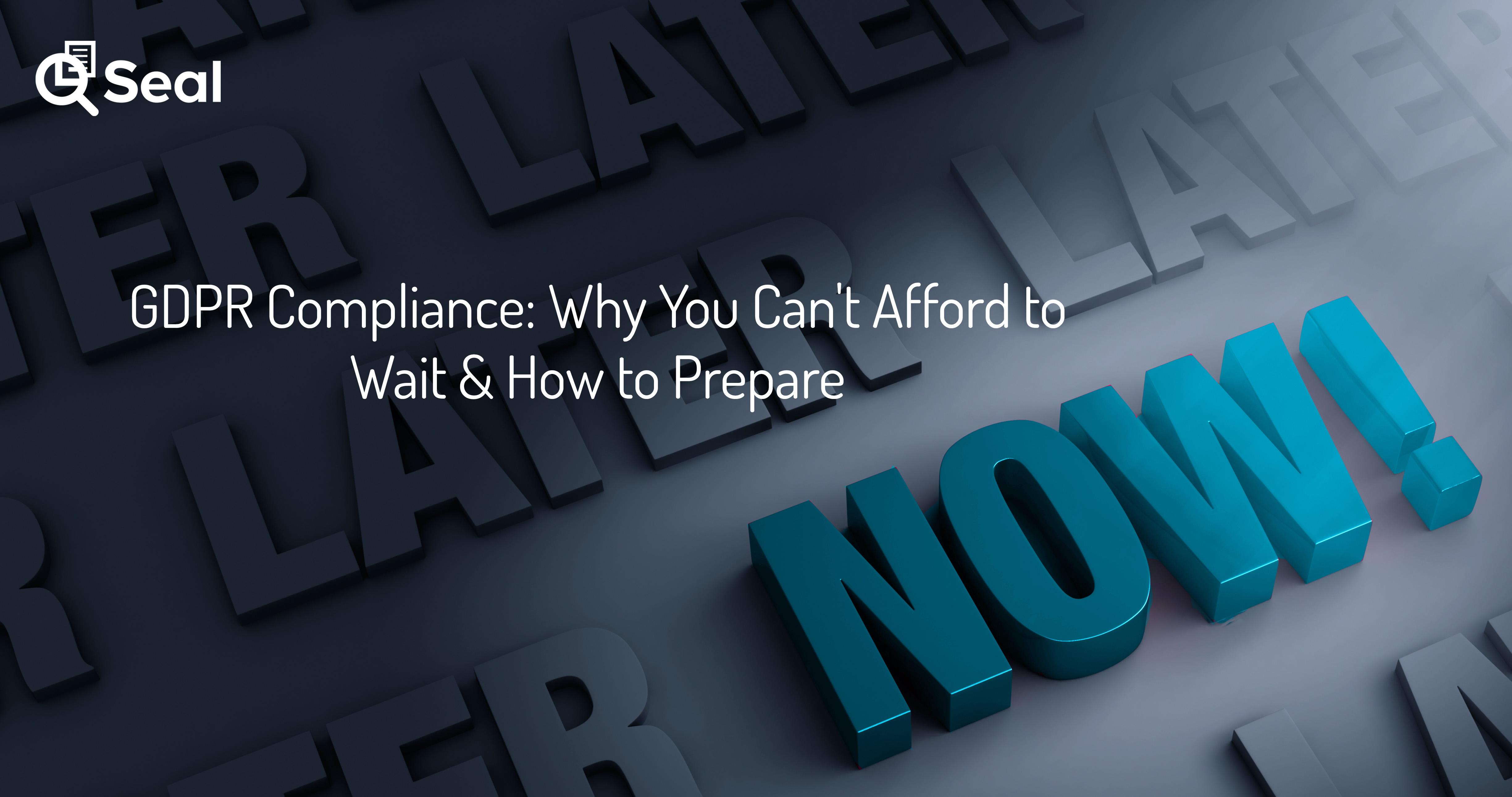GDPR Compliance: Why You Can't Afford to Wait & How to Prepare