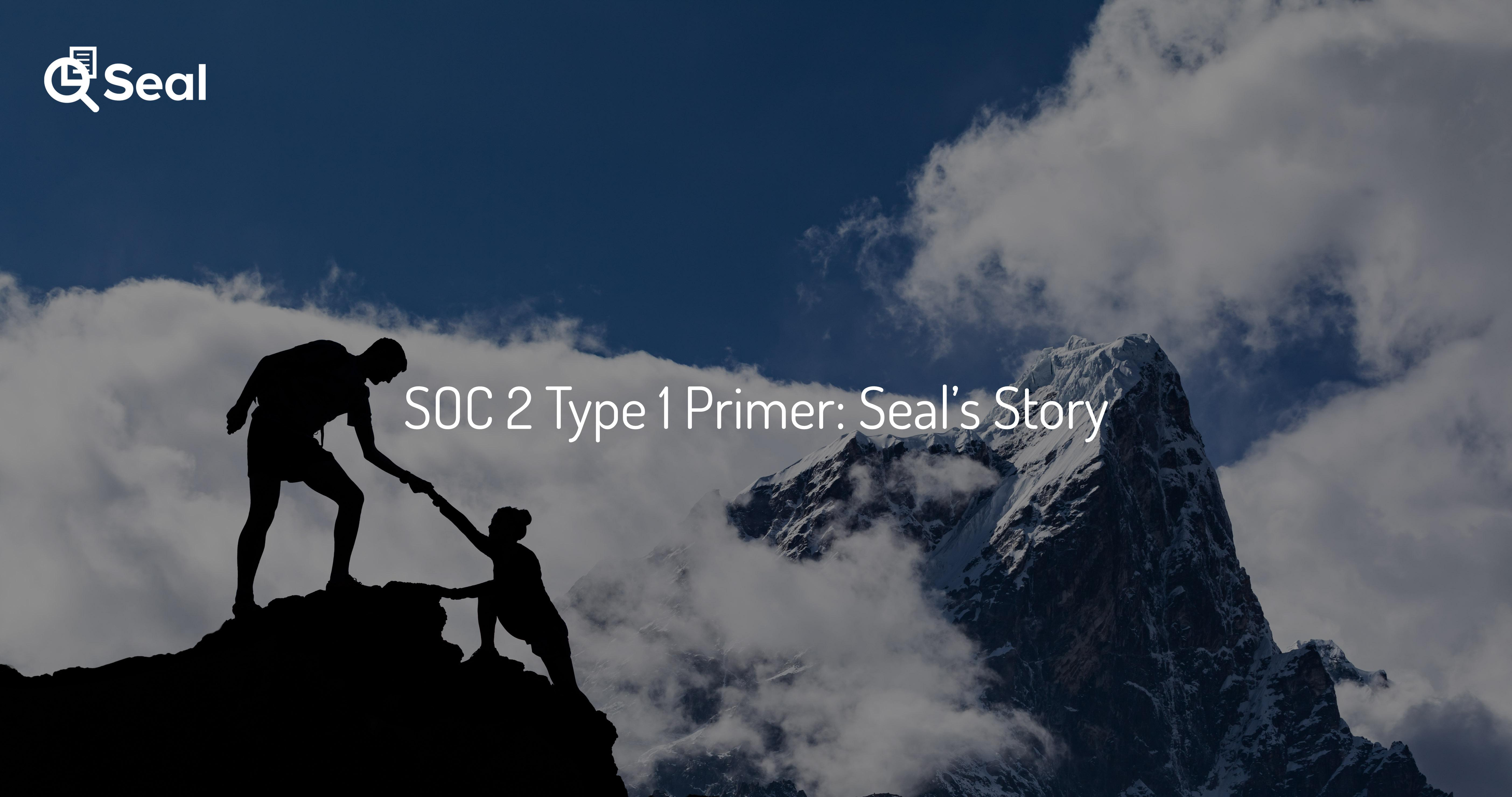 SOC 2 Type 1 Primer: Seal's Story