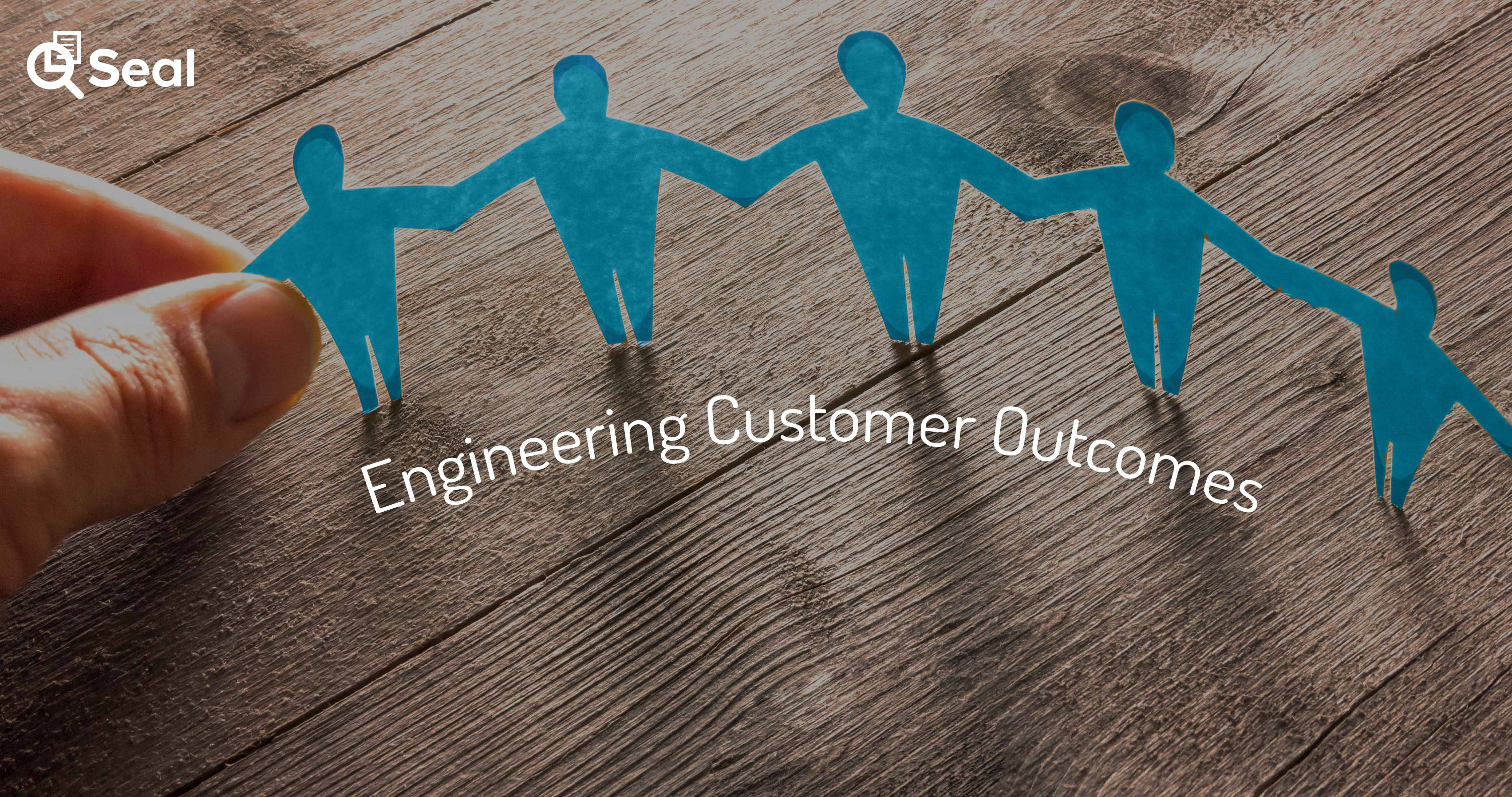 Engineering Customer Outcomes