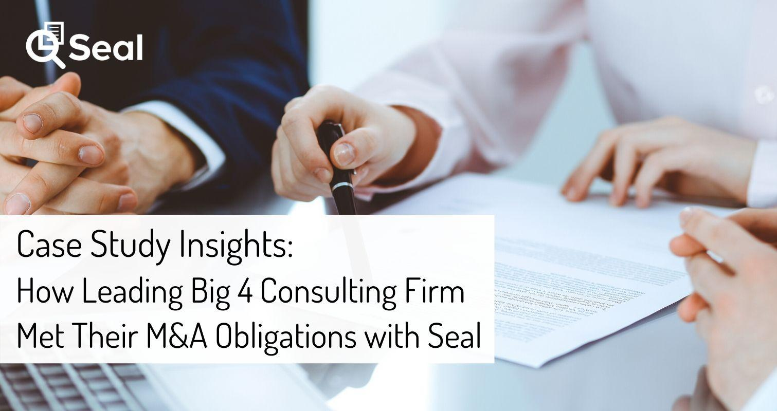 Case Study Insights: How Leading Big 4 Consulting Firm Met Their M&A Obligations with Seal