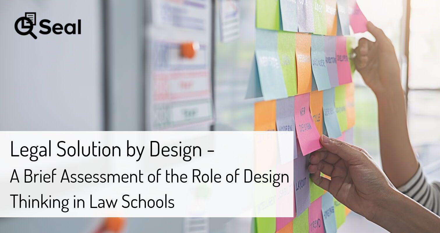 Legal Solution By Design – A Brief Assessment of the Role of Design Thinking in Law Schools